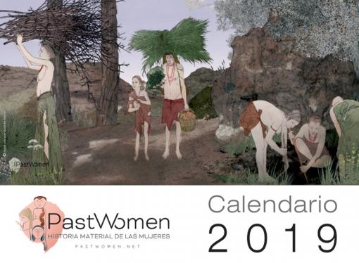 <i>Calendario 2019 Past Women</i>. Un recurso original y muy atractivo que pone en valor los aportes de las mujeres, desde los inicios de la historia, para la supervivencia y el desarollo de sus comunidades